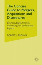 The Concise Guide to Mergers, Acquisitions and Divestitures