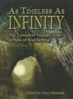 As Timeless as Infinity, Volume 9: The Complete Twilight Zone Scripts of Rod Serling