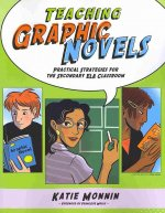 Teaching Graphic Novels: Practical Strategies for the Secondary ELA Classroom