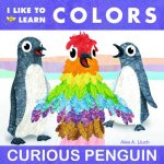 I Like to Learn Colors: Curious Penguin