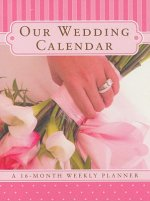 Our Wedding Calendar: A 16-Month Weekly Planner [With Stickers]
