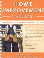 Home Improvement Made Easy: Save Thousands of Dollars When Improving Your Home [With Templates]