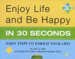 Enjoy Life & Be Happy in 30 Seconds: Daily Steps to Enrich Your Life!