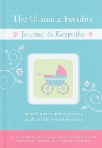 The Ultimate Fertility Journal & Keepsake: An Informative and Easy-To-Use Guide to Help You Get Pregnant