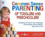 Common Sense Parenting of Toddlers and Preschoolers: Handling the Day-To-Day Challenges of Parenting Young Children, Ages Two to Five