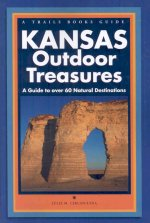 Kansas Outdoor Treasures: A Guide to Over 60 Natural Destinations