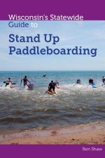 Wisconsin's Statewide Guide to Stand Up Paddleboarding