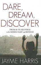 Dare, Dream, Discover: From the US Air Force to the Middle East and Beyond