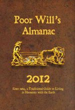 Poor Will's Almanac - 2012: Since 1984, a Traditional Guide to Living in Harmony with the Earth