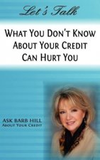 Let's Talk, What You Don't Know About Your Credit Can Hurt You
