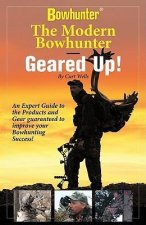 The Modern Bowhunter - Geared Up!