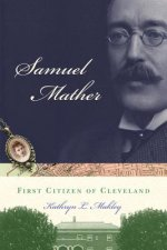 Samuel Mather: First Citizen of Cleveland