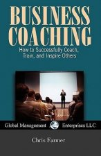 Business Coaching: How to Successfully Coach, Train, and Inspire Others