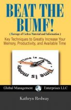 Beat the Bumf! Key Techniques to Greatly Increase Your Memory, Productivity, and Available Time