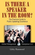 Is There a Speaker in the Room? the Practical Guide to Public Speaking Excellence