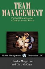 Team Management: Practical New Approaches to Greatly Improved Results