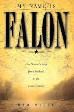 My Name Is Falon: One Woman's Saga from Scotland to the Texas Frontier
