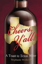 Cheers, Y'all!: A Toast to Texas Wine