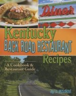 Kentucky Back Road Restaurant Recipes: A Cookbook & Restaurant Guide
