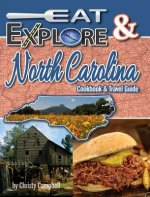 Eat & Explore North Carolina: Favorite Recipes, Celebrations & Travel Destination