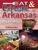 Eat & Explore Arkansas: Cookbook & Travel Guide