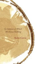 On Subjects of Which We Know Nothing