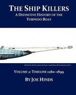 The Definitive Illustrated History of the Torpedo Boat - Volume II, 1280 - 1899 (the Ship Killers)