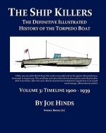 The Definitive Illustrated History of the Torpedo Boat -- Volume III, 1900 - 1939 (the Ship Killers)
