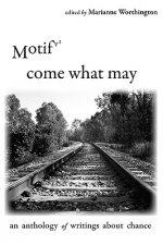 Motif Vol. 2 - Come What May: An Anthology of Writings about Chance