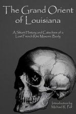 The Grand Orient of Louisiana: A Short History and Catechism of a Lost French Rite Masonic Body