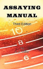Assaying Manual - Fire Assay of Gold, Silver and Lead (Third Edition)