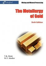 The Metallurgy of Gold (6th Edition) - Mining and Mineral Processing