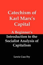 Catechism of Karl Marx's Capital: A Beginner's Introduction to the Socialist Analysis of Capitalism