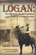 Logan: The Honorable Life & Scandalous Death of a Western Lawman