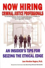 Now Hiring: Criminal Justice Professionals: An Insider's Tips for Seizing the Ethical Edge
