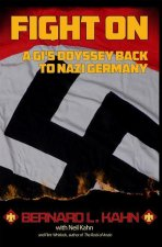 Fight on: A GI's Odyssey Back to Nazi Germany