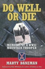 Do Well or Die: Memoirs of a WWII Mountain Trooper