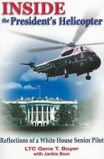 Inside the President's Helicopter: Reflections of a White House Senior Pilot