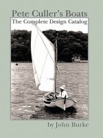 Pete Culler's Boats: The Complete Design Catalog