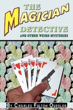 The Magician Detective: And Other Weird Mysteries