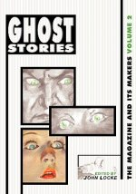 Ghost Stories: The Magazine and Its Makers: Vol 2 the Magazine and Its Makers: Vol 2