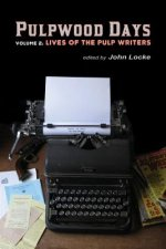 Pulpwood Days, Vol 2: Lives of the Pulp Writers