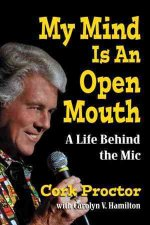 My Mind Is an Open Mouth: A Life Behind the Mic