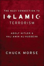 The Nazi Connection to Islamic Terrorism: Adolf Hitler and Haj Amin Al-Husseini
