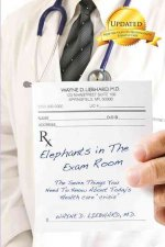 Elephants in the Exam Room: The Seven Things You Need to Know about Today's Health Care