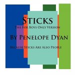 Sticks--The For Boys Only Version--Because Sticks Are Also People