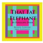 That Fat Elephant---Because Everyone Likes Elephants