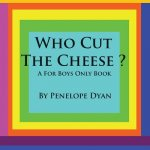 Who Cut The Cheese? A For Boys Only Book