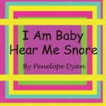 I Am Baby---Hear Me Snore