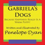 Gabriela's Dogs---Because Happiness Really Is A Warm Puppy!